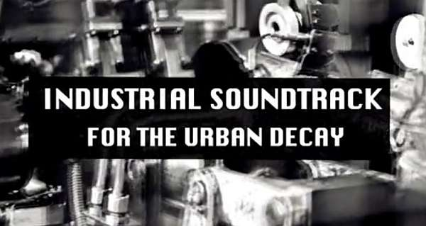 Filmprojekt: Industrial Soundtrack For The Urban Decay