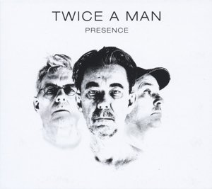 Twice A Man - Presence